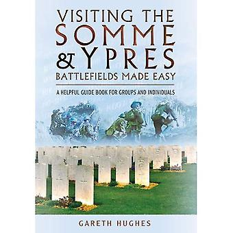 Visiting the Somme and Ypres Battlefields Made Easy: A Helpful Guide Book for Groups and Individuals