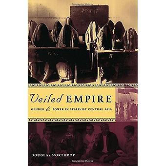 Tilslørede Empire - køn og magt i stalinistiske Centralasien af Douglas