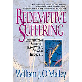 Redemptive Suffering - Understanding Suffering - Living with it - Grow