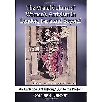 The Visual Culture of Women's Activism in London,� Paris and Beyond: An Analytical Art History, 1860 to the Present