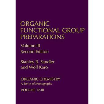 Organic Functional Group Preparations Volume 3 by Sandler & Stanley R.