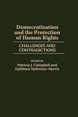 Democratization and the Prougeection of Huhomme Rights Challenges and Contradictions by Campbell & Patricia J.