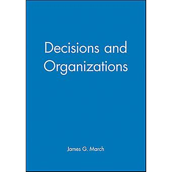 Decisions and Organizations by March & James G.