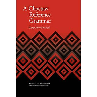 A Choctaw Reference Grammar by Broadwell & George A.