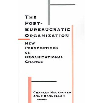 The PostBureaucratic Organization New Perspectives on Organizational Change by Heckscher & Charles C.