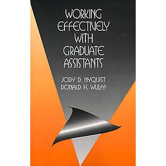 Working Effectively with Graduate Assistants by Nyquist & Jody D.