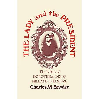The Lady and the President The Letters of Dorothea Dix and Millard Fillmore by Snyder & Charles M.