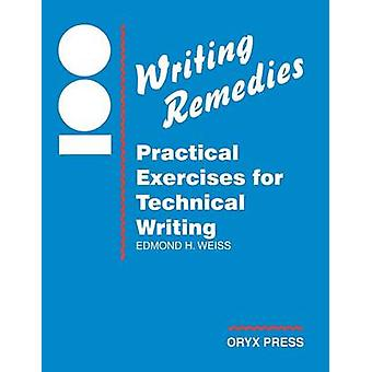 100 Writing Remedies Practical Exercises for Technical Writing by Weiss & Edmond H.