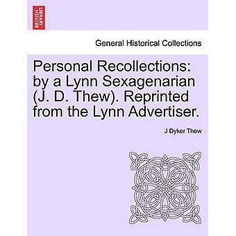 Persönliche Erinnerungen von einer Lynn Sexagenarian J. D. Thew. Nachdruck aus dem Lynn-Anbieter. durch Thew & J Dyker