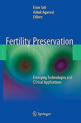 Fertility Preservation Emerging Technologies and Clinical Applications by Seli & Emre