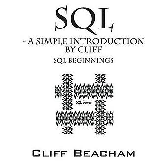 SQL a Simple Introduction by Cliff SQL Beginnings by Beacham & Cliff