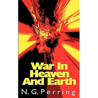 War In Heaven and Earth by Perring & N. G.
