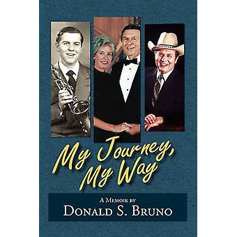 My Journey My Way by Bruno & Donald S.