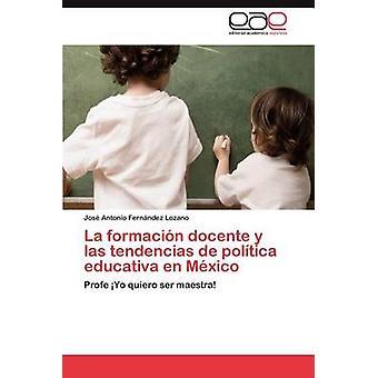 La esteticay Docente y Las Tendencias de Politica Educativa nl Mexico door Fern Ndez Lozano & Jos Antonio