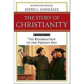 Story of Christianity - v. 2 - Reformation to the Present Day by Justo