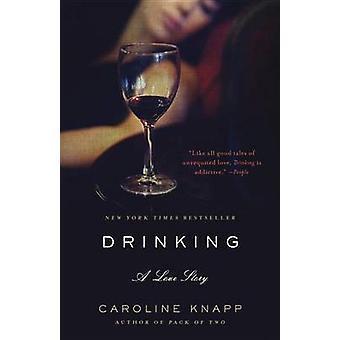 Drinking - A Love Story by Caroline Knapp - 9780385315548 Book