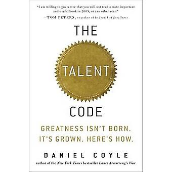 The Talent Code - Greatness Isn't Born. It's Grown. Here's How. by Dan