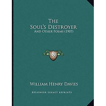 The Soul's Destroyer - And Other Poems (1907) by William Henry Davies