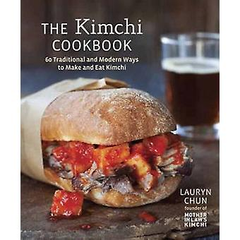 The Kimchi Cookbook - 60 Traditional and Modern Ways to Make and Eat K