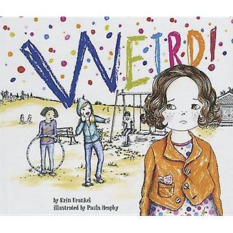 Weird! by Erin Frankel - Paula Heaphy - 9781627653923 Book