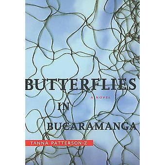 Butterflies in Bucaramanga - A Novel by Tanna Patterson-Z - 9781897126