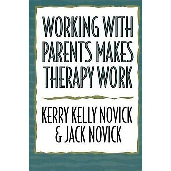 Working with Parents Makes Therapy Work by Kerry Kelly Novick - Jack