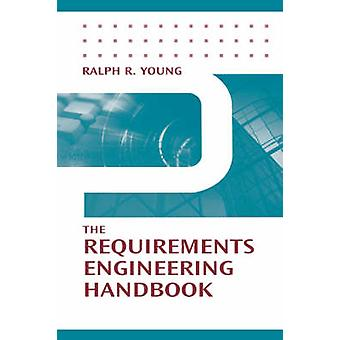 The Requirements Engineering Handbook by Young & Ralph & R.