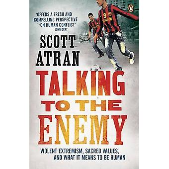 Talking to the Enemy - Violent Extremism - Sacred Values - and What it