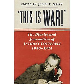 'This is WAR!' - The Diaries and Journalism of Anthony Cotterell 1940-