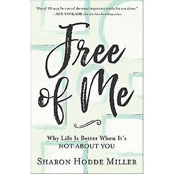 Libera di Me - perché la vita è migliore quando non è su di te da Sharon Hodd