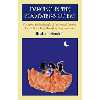 Dancing in the Footsteps of Eve - Retrieving the Healing Gift of the S