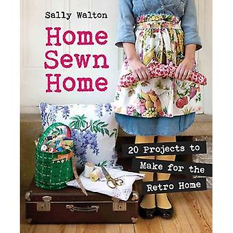 Home Sewn Home - 20 Projects to Make for the Retro Home by Sally Walto