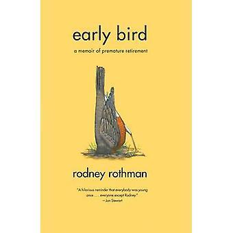 Early Bird - A Memoir of Premature Retirement by Rodney Rothman - 9780