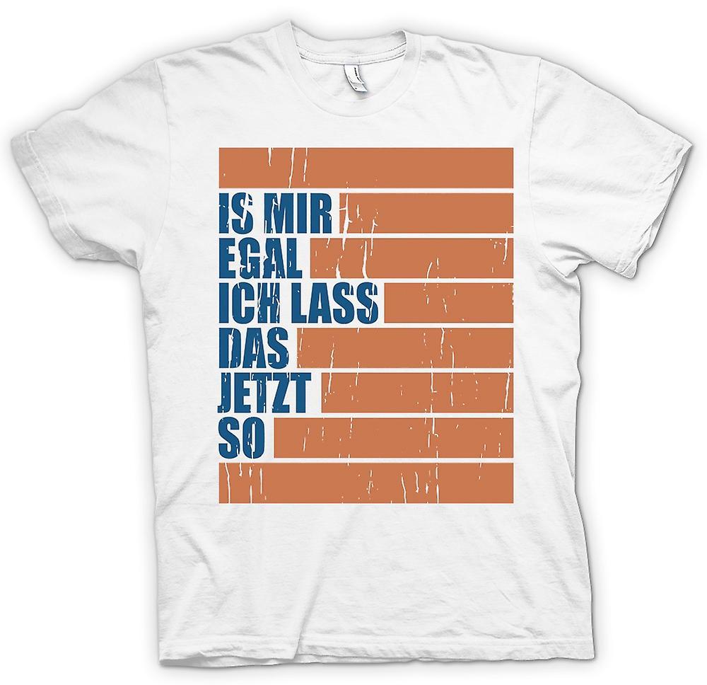 Heren T-shirt - Is mir egal ich lass das jetzt dus - Cool