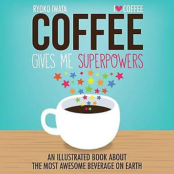Coffee Gives Me Superpowers - An Illustrated Book About the Most Aweso
