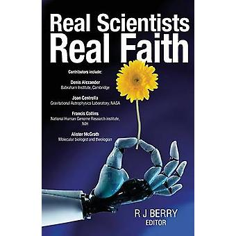 Real Scientists - Real Faith - 17 Leading Scientists Reveal the Harmon