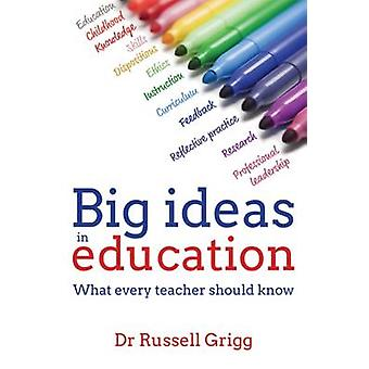 Big Ideas in Education - What Every Teacher Should Know by Russell Gri