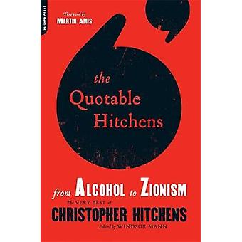 The Quotable Hitchens - From Alcohol to Zionism - The Very Best of Chri