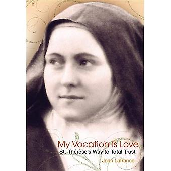 My Vocation Is Love: Saint Thaeraese's Way to Total Trust