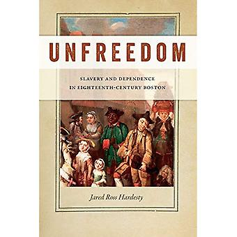 Unfreedom: Slavery and Dependence in Eighteenth-Century Boston (Early American Places)
