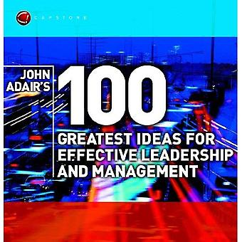 John Adair's 100 Greatest Ideas for Effective Leadership and Management (WH Smiths 100 Greatest)