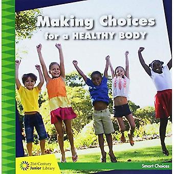 Faire des choix pour mon corps en bonne santé (XXIe siècle bibliothèque Junior: Smart Choices)