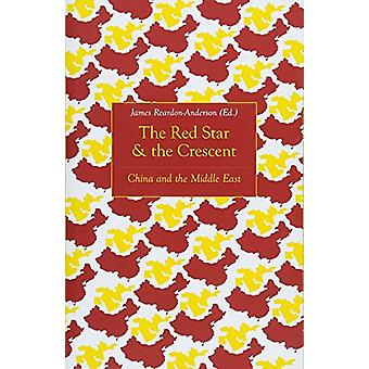 The Red Star and the Crescent - China and the Middle East by James Rea
