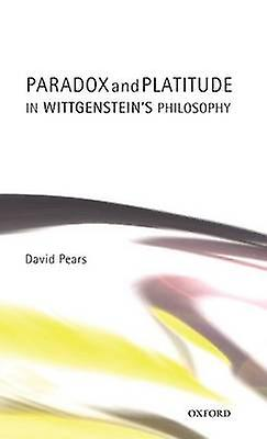 Paradox and Platitude in Wittgensteins Philosophy by Pears & David