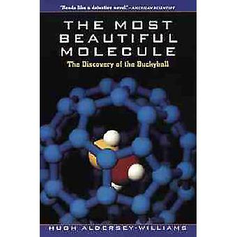 The Most Beautiful Molecule The Discovery of the Buckyball by AlderseyWilliams & Hugh
