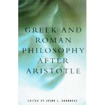 Greek and Roman Philosophy After Aristotle by Saunders & Jason L.