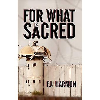 For What Is Sacred by Harmon & F. J.