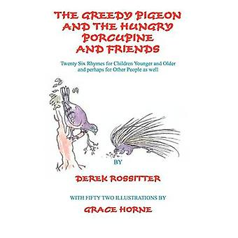The Greedy Pigeon and the Hungry Porcupine and Friends by Rossitter & Derek