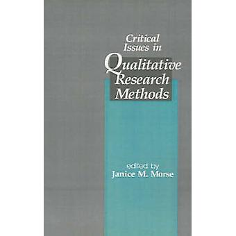 Critical Issues in Qualitative Research Methods by Morse & Janice M.