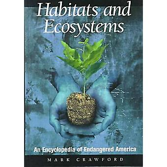 Habitats and Ecosystems An Encyclopedia of Endangered America by Crawford & Mark